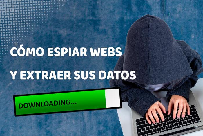 Cómo espiar Webs y extraer sus datos