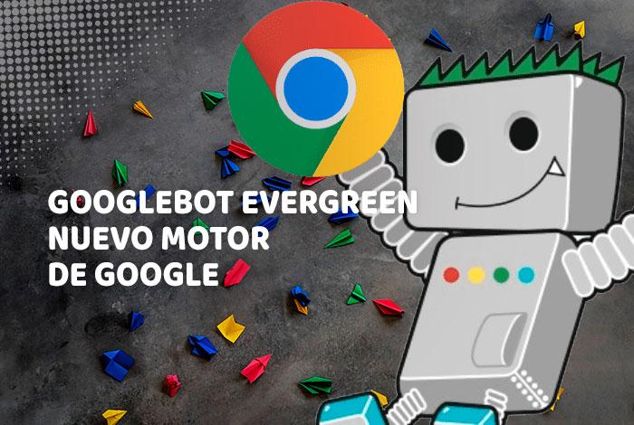 Googlebot Evergreen – Nuevo motor de renderizado de Google