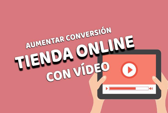 Aumentar conversión de tu tienda online con vídeos