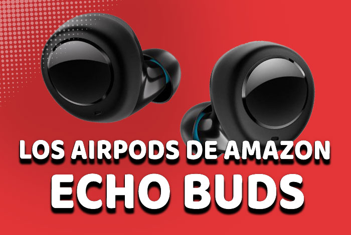 Echo Buds. Los AirPods de Amazon