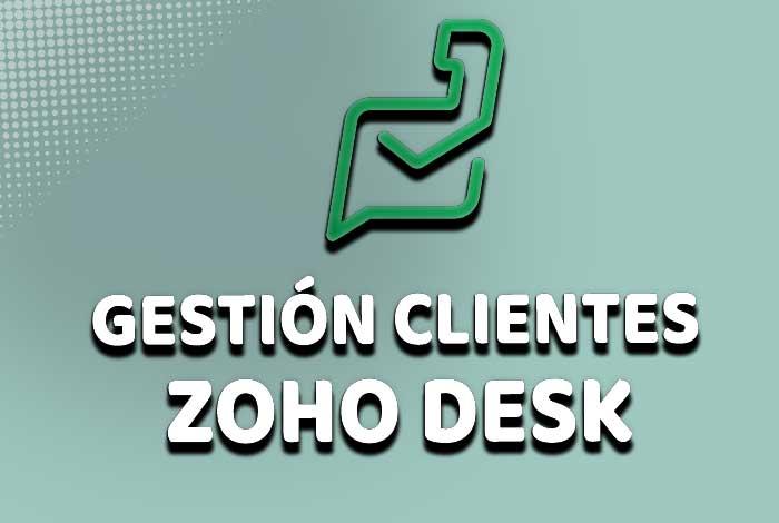 Gestión de clientes con Zoho Desk