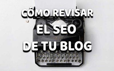 Cómo revisar el SEO de tu blog